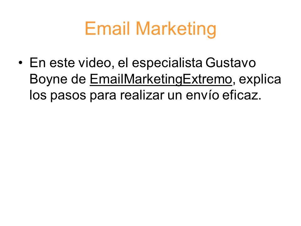 Email Marketing En este video, el especialista Gustavo Boyne de EmailMarketingExtremo, explica los pasos para realizar un envío eficaz.