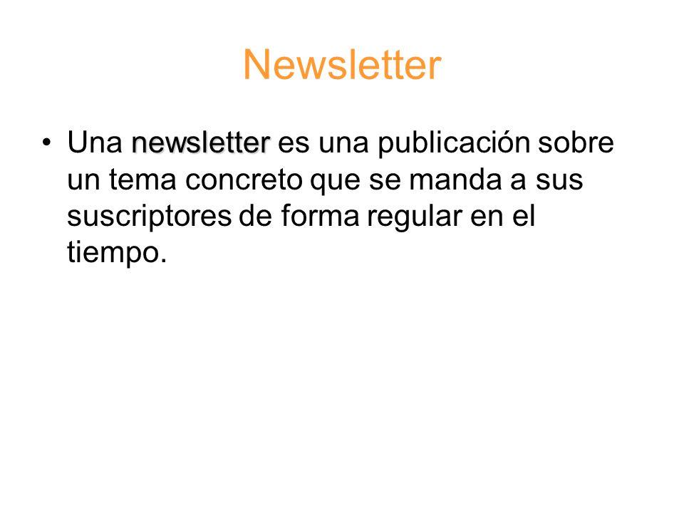 Newsletter newsletterUna newsletter es una publicación sobre un tema concreto que se manda a sus suscriptores de forma regular en el tiempo.