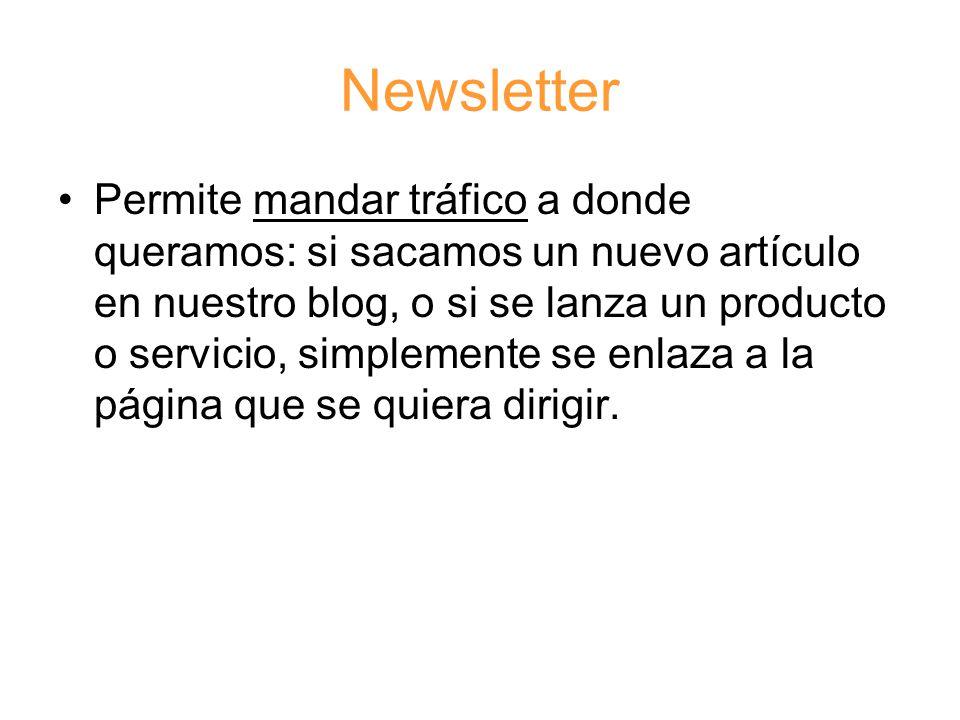 Newsletter Permite mandar tráfico a donde queramos: si sacamos un nuevo artículo en nuestro blog, o si se lanza un producto o servicio, simplemente se enlaza a la página que se quiera dirigir.