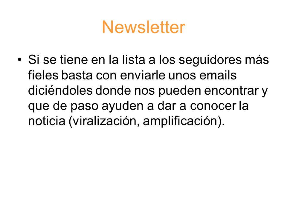 Newsletter Si se tiene en la lista a los seguidores más fieles basta con enviarle unos emails diciéndoles donde nos pueden encontrar y que de paso ayuden a dar a conocer la noticia (viralización, amplificación).