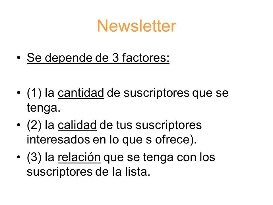 Newsletter Se depende de 3 factores: (1) la cantidad de suscriptores que se tenga.