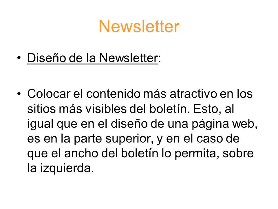 Newsletter Diseño de la Newsletter: Colocar el contenido más atractivo en los sitios más visibles del boletín.