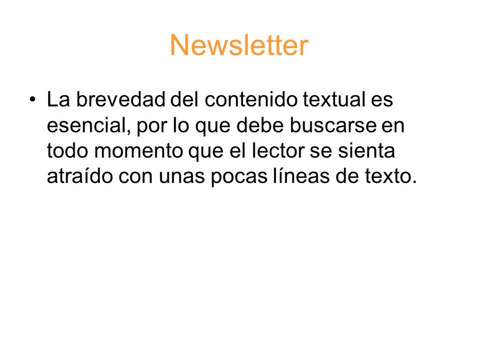 Newsletter La brevedad del contenido textual es esencial, por lo que debe buscarse en todo momento que el lector se sienta atraído con unas pocas líneas de texto.