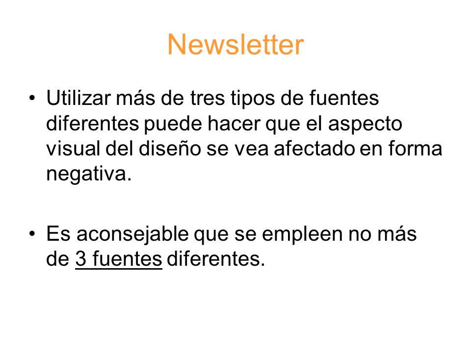 Newsletter Utilizar más de tres tipos de fuentes diferentes puede hacer que el aspecto visual del diseño se vea afectado en forma negativa.