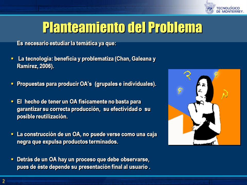 2 2 Planteamiento del Problema Es necesario estudiar la temática ya que:  La tecnología: beneficia y problematiza (Chan, Galeana y Ramírez, 2006).