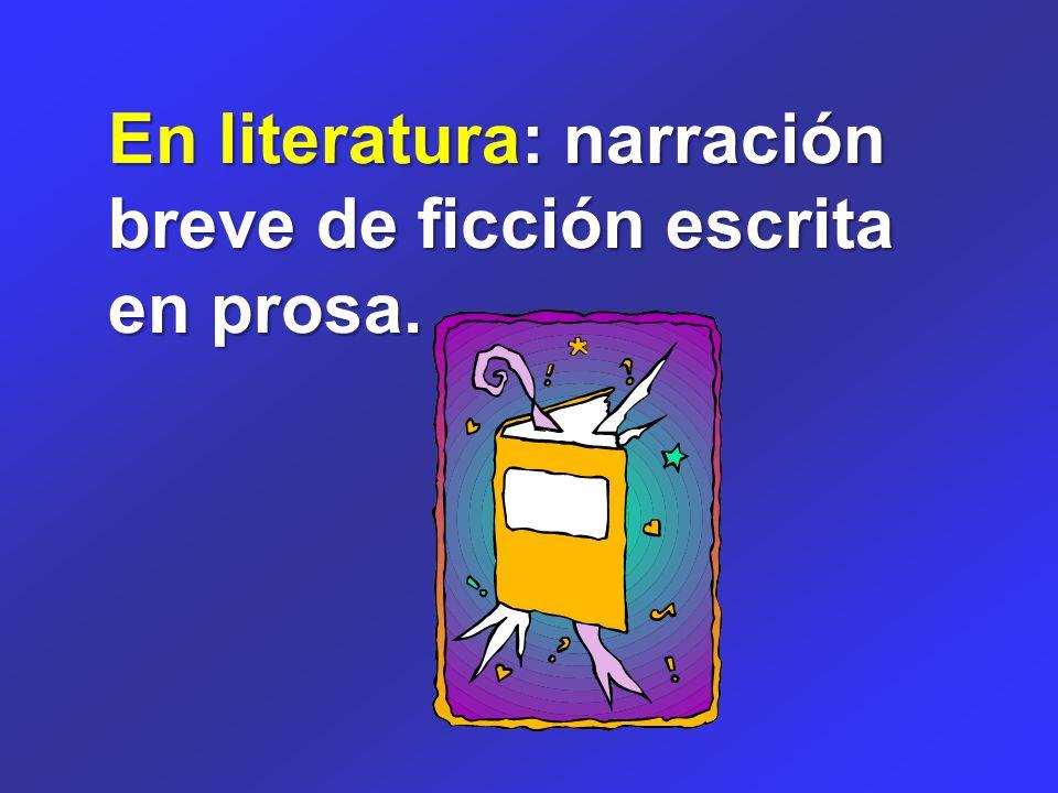 En literatura: narración breve de ficción escrita en prosa.