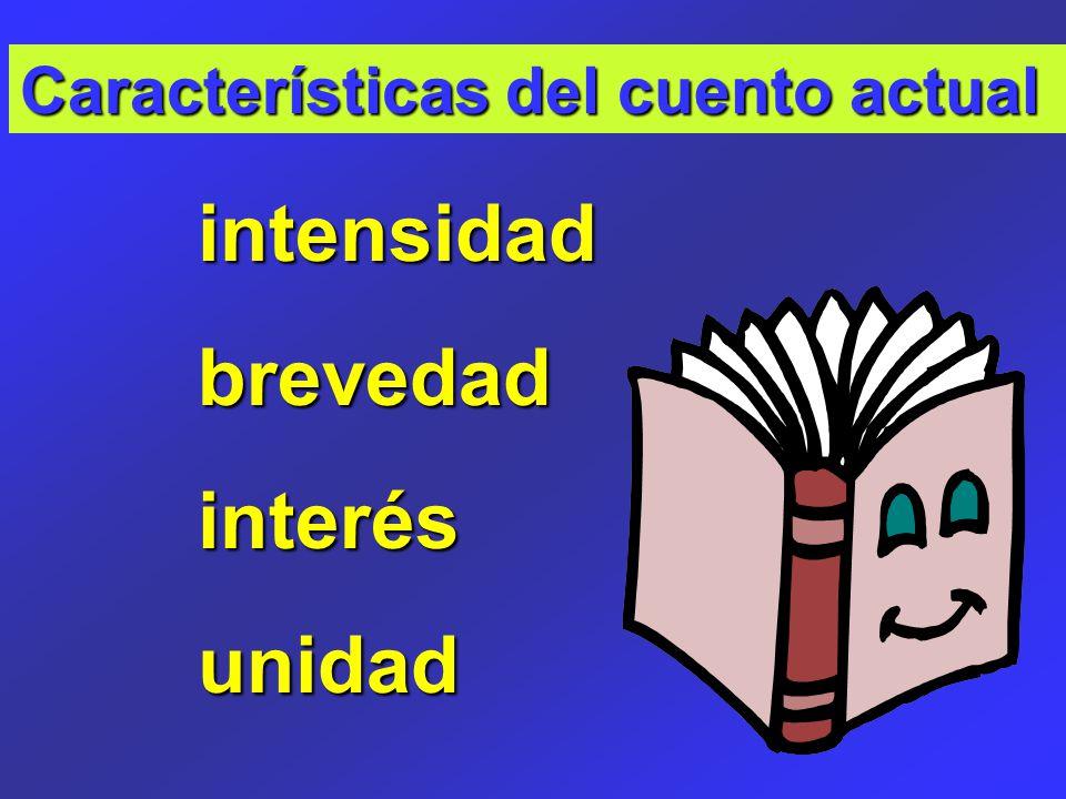 Características del cuento actual intensidadbrevedadinterésunidad
