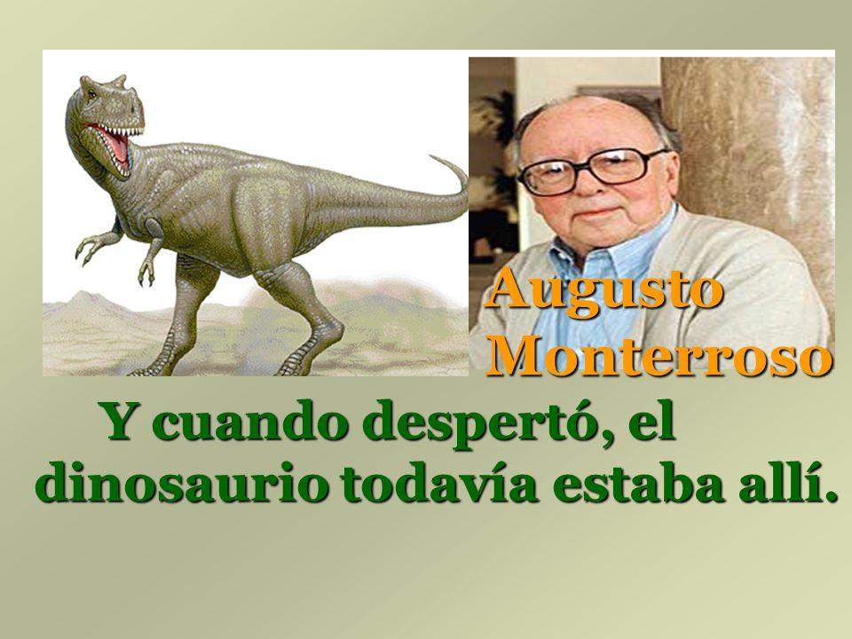 Y cuando despertó, el dinosaurio todavía estaba allí. Augusto Monterroso