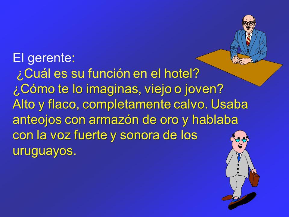 El gerente: ¿Cuál es su función en el h hh hotel. ¿Cómo te lo imaginas, viejo o joven.