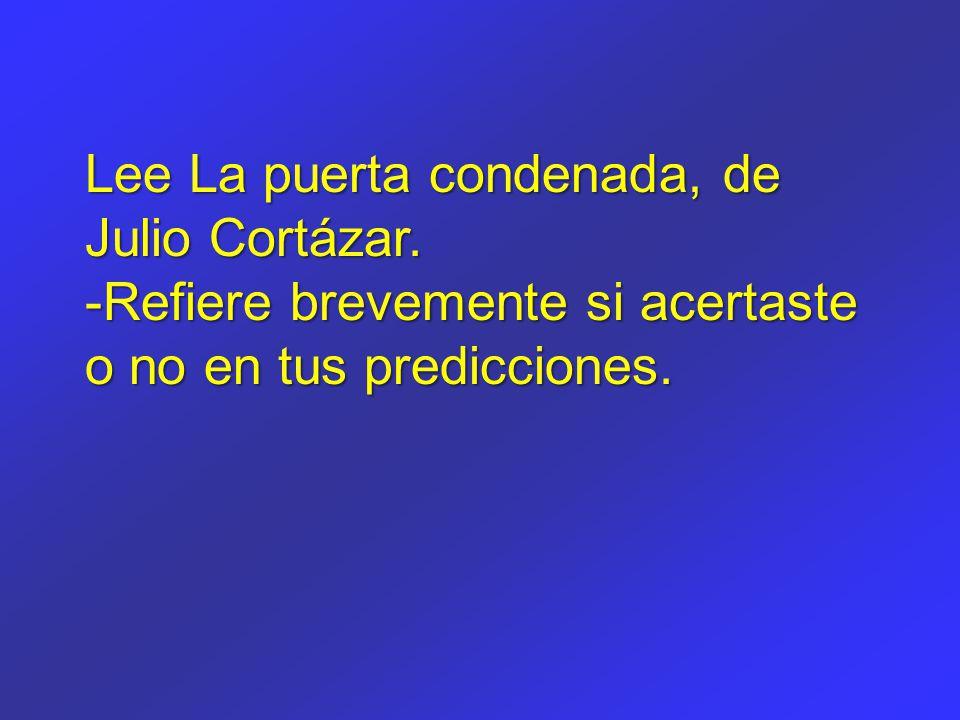 Lee La puerta condenada, de Julio Cortázar.