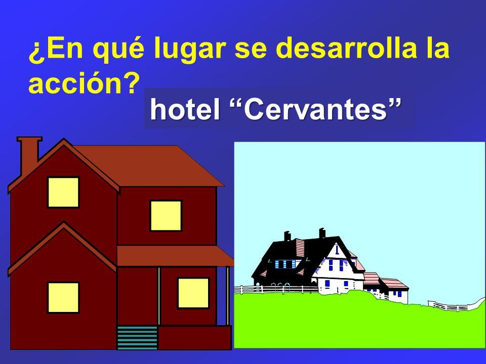 ¿En qué lugar se desarrolla la acción hotel Cervantes