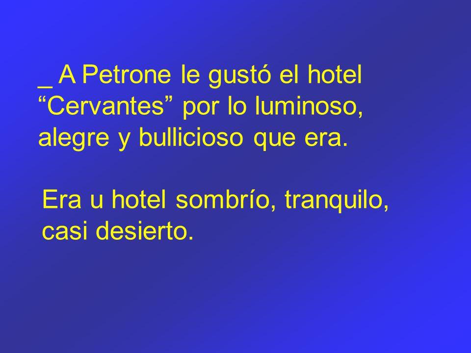 _ A Petrone le gustó el hotel Cervantes por lo luminoso, alegre y bullicioso que era.