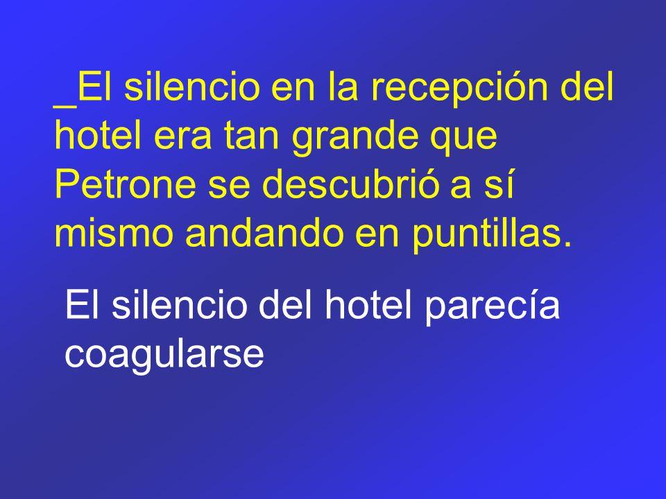 _El silencio en la recepción del hotel era tan grande que Petrone se descubrió a sí mismo andando en puntillas.