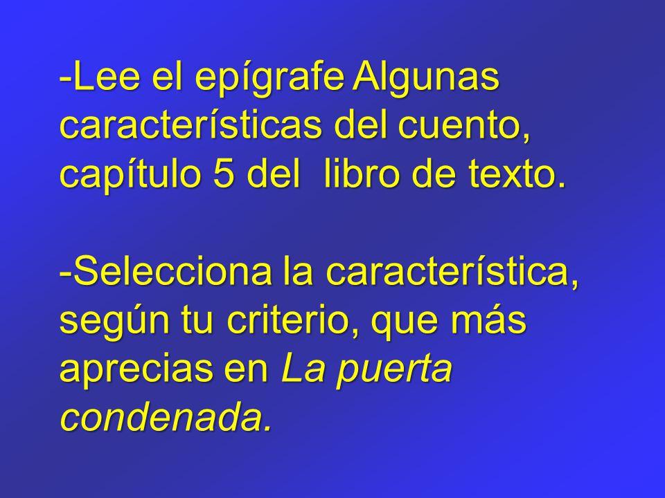 -Lee el epígrafe Algunas características del cuento, capítulo 5 del libro de texto.