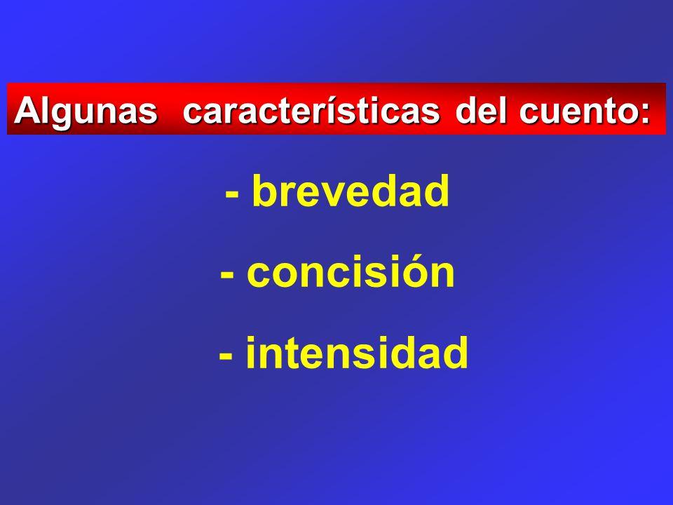 Algunas características del cuento: - brevedad - concisión - intensidad
