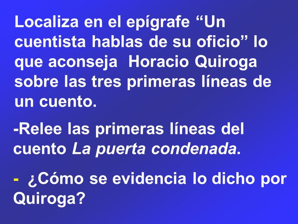 Localiza en el epígrafe Un cuentista hablas de su oficio lo que aconseja Horacio Quiroga sobre las tres primeras líneas de un cuento.
