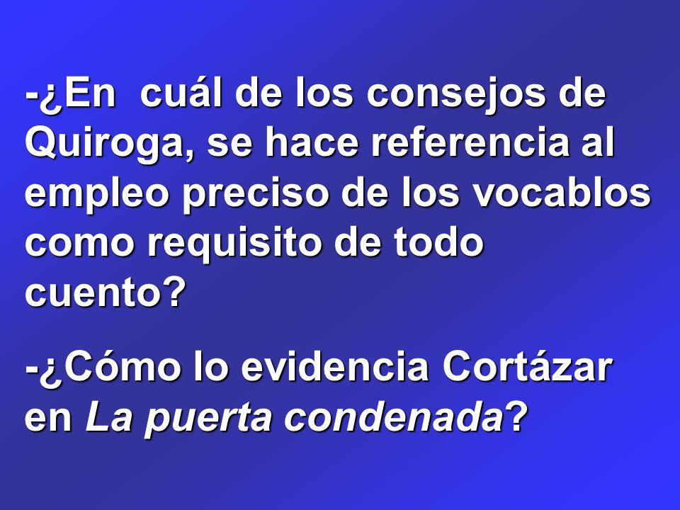 -¿En cuál de los consejos de Quiroga, se hace referencia al empleo preciso de los vocablos como requisito de todo cuento.