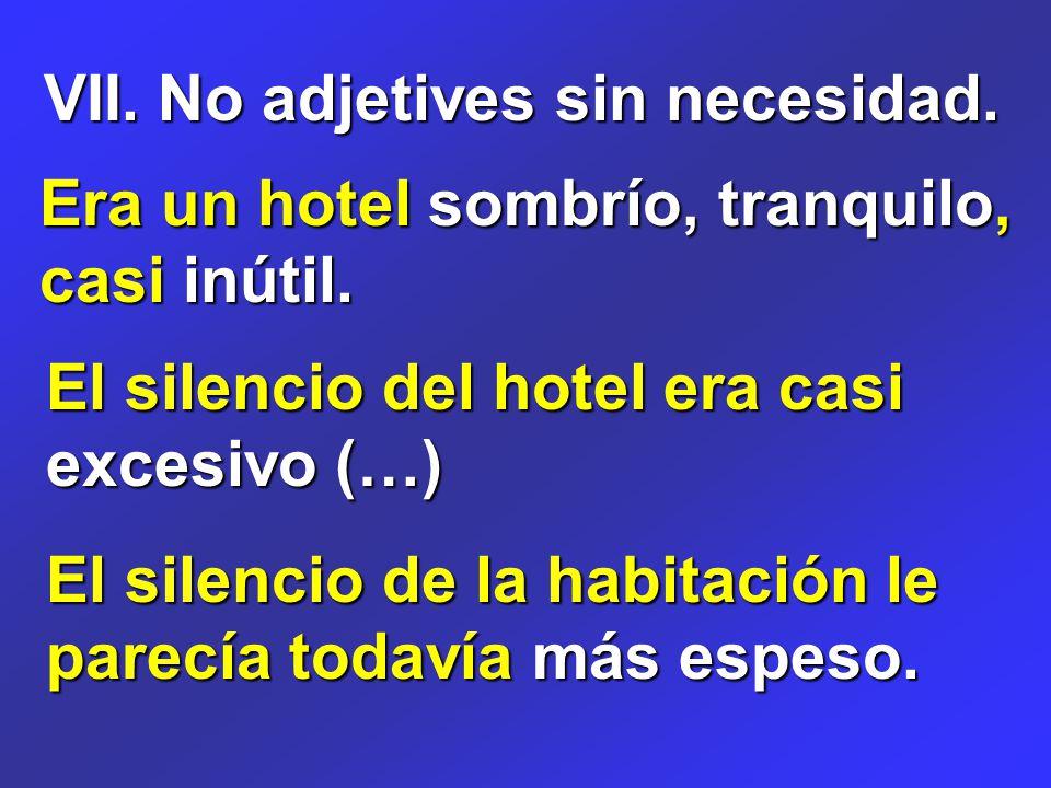 VII. No adjetives sin necesidad. Era un hotel sombrío, tranquilo, casi inútil.