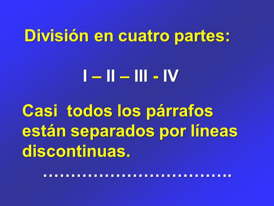 División en cuatro partes: I – II – III - IV Casi todos los párrafos están separados por líneas discontinuas.