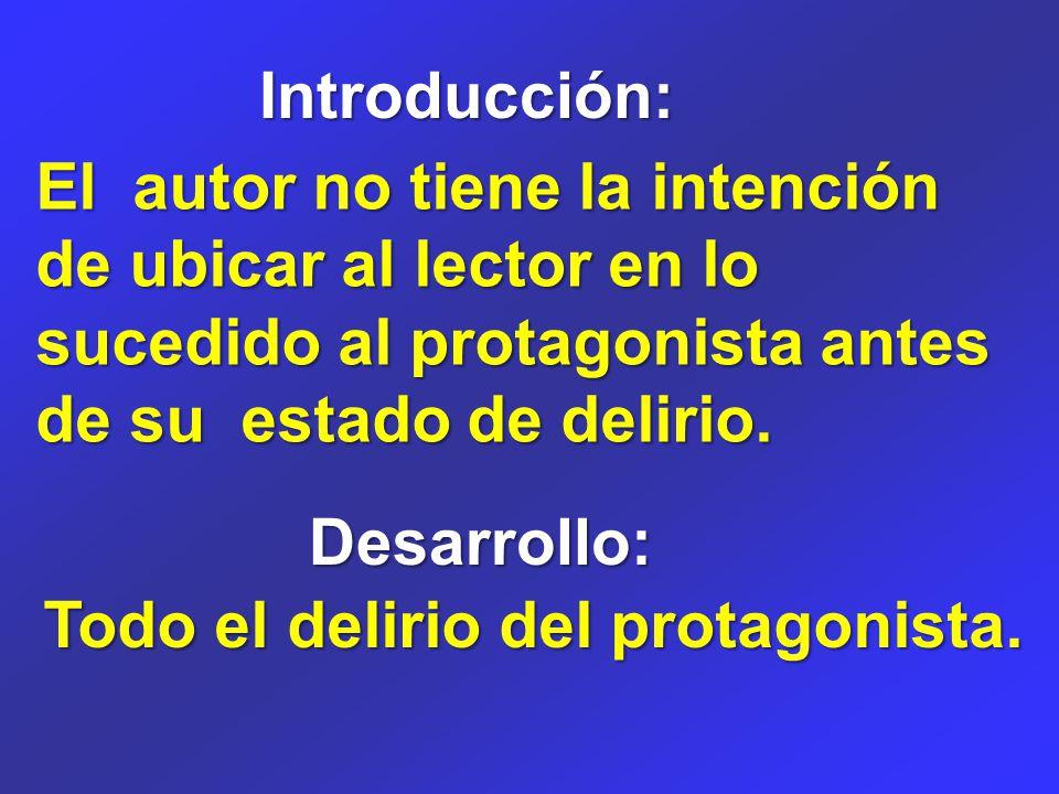 Introducción: El autor no tiene la intención de ubicar al lector en lo sucedido al protagonista antes de su estado de delirio.