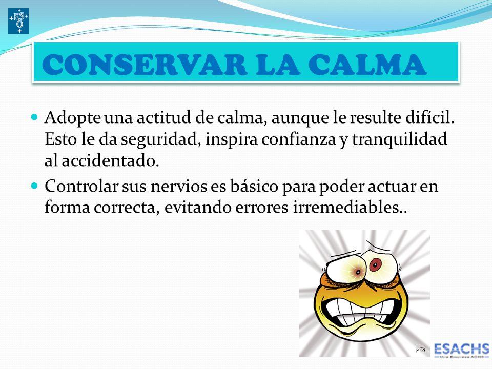 CONSERVAR LA CALMA Adopte una actitud de calma, aunque le resulte difícil.