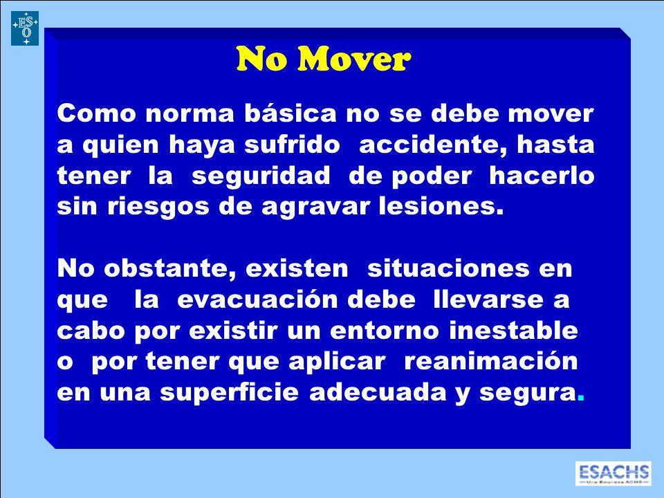 No Mover Como norma básica no se debe mover a quien haya sufrido accidente, hasta tener la seguridad de poder hacerlo sin riesgos de agravar lesiones.