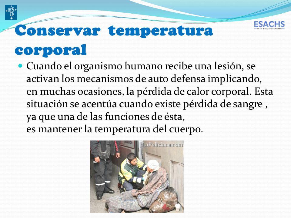 Conservar temperatura corporal Cuando el organismo humano recibe una lesión, se activan los mecanismos de auto defensa implicando, en muchas ocasiones, la pérdida de calor corporal.