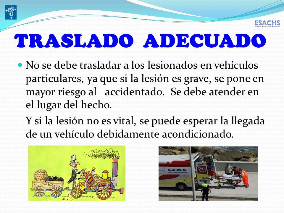 TRASLADO ADECUADO No se debe trasladar a los lesionados en vehículos particulares, ya que si la lesión es grave, se pone en mayor riesgo al accidentado.