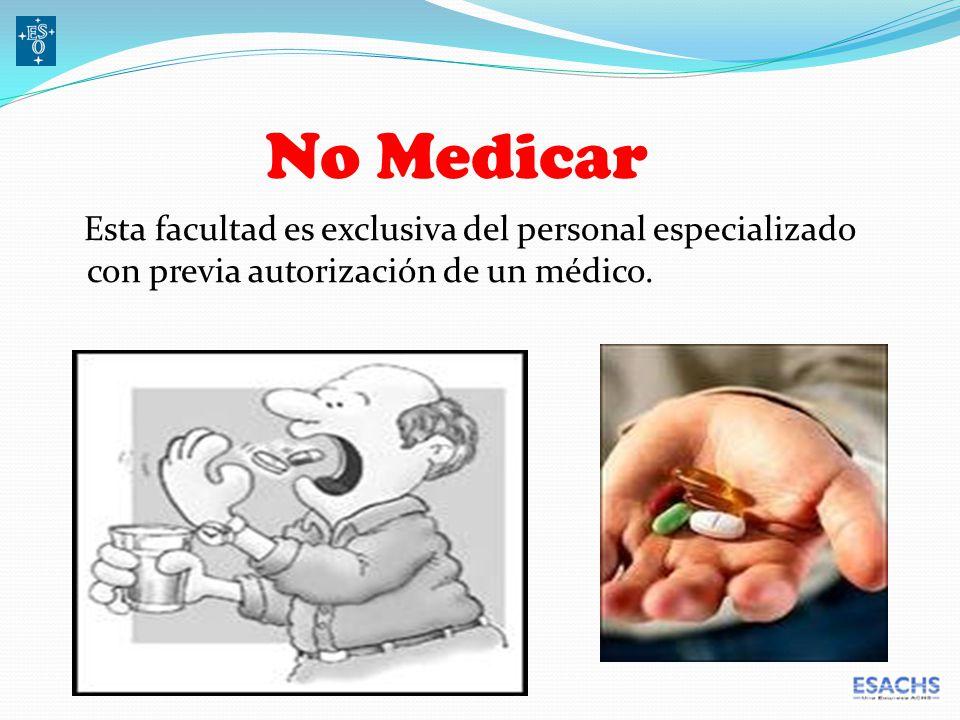 Esta facultad es exclusiva del personal especializado con previa autorización de un médico.