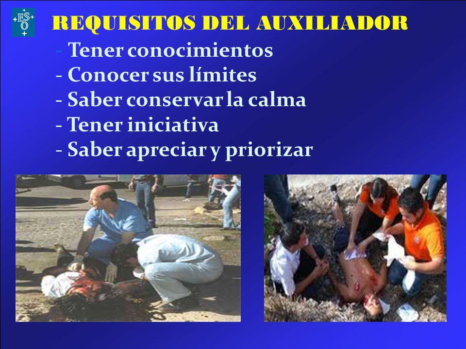 REQUISITOS DEL AUXILIADOR - Tener conocimientos - Conocer sus límites - Saber conservar la calma - Tener iniciativa - Saber apreciar y priorizar