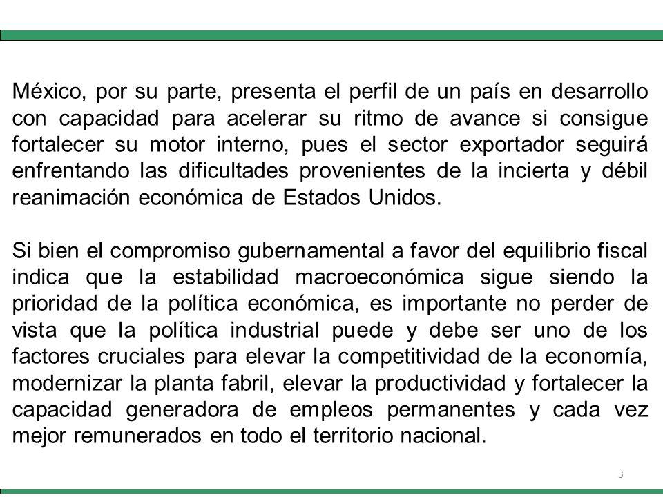 3 México, por su parte, presenta el perfil de un país en desarrollo con capacidad para acelerar su ritmo de avance si consigue fortalecer su motor interno, pues el sector exportador seguirá enfrentando las dificultades provenientes de la incierta y débil reanimación económica de Estados Unidos.
