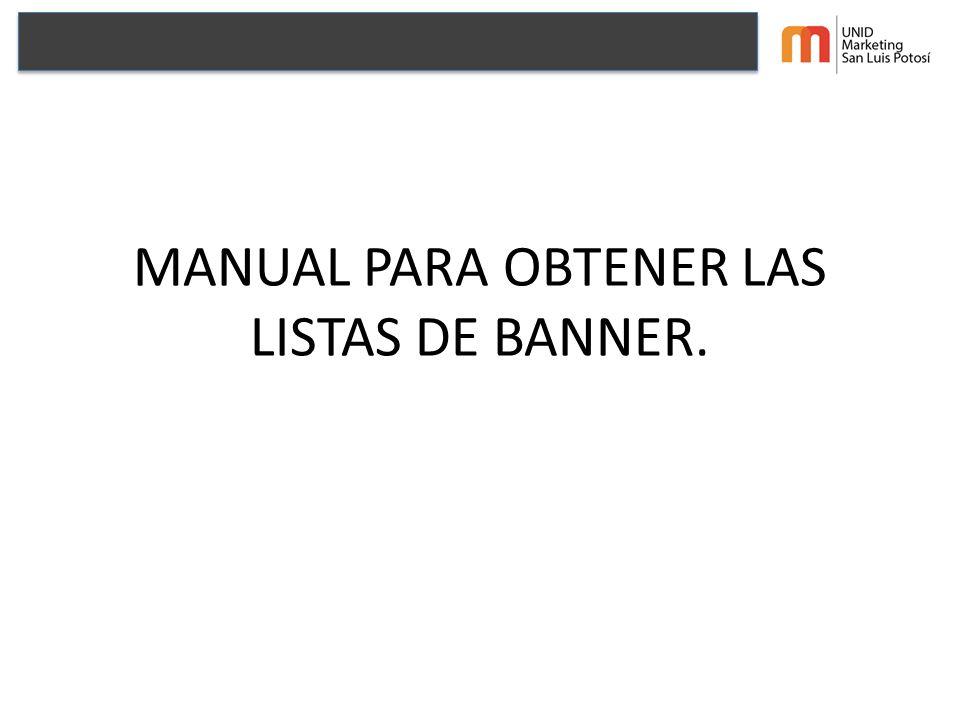 MANUAL PARA OBTENER LAS LISTAS DE BANNER.