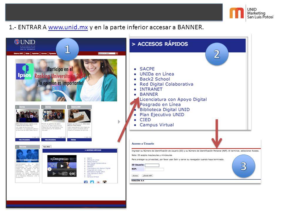 1.- ENTRAR A www.unid.mx y en la parte inferior accesar a BANNER.www.unid.mx