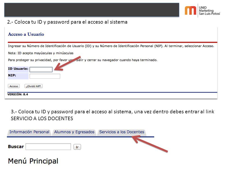 2.- Coloca tu ID y password para el acceso al sistema 3.- Coloca tu ID y password para el acceso al sistema, una vez dentro debes entrar al link SERVICIO A LOS DOCENTES
