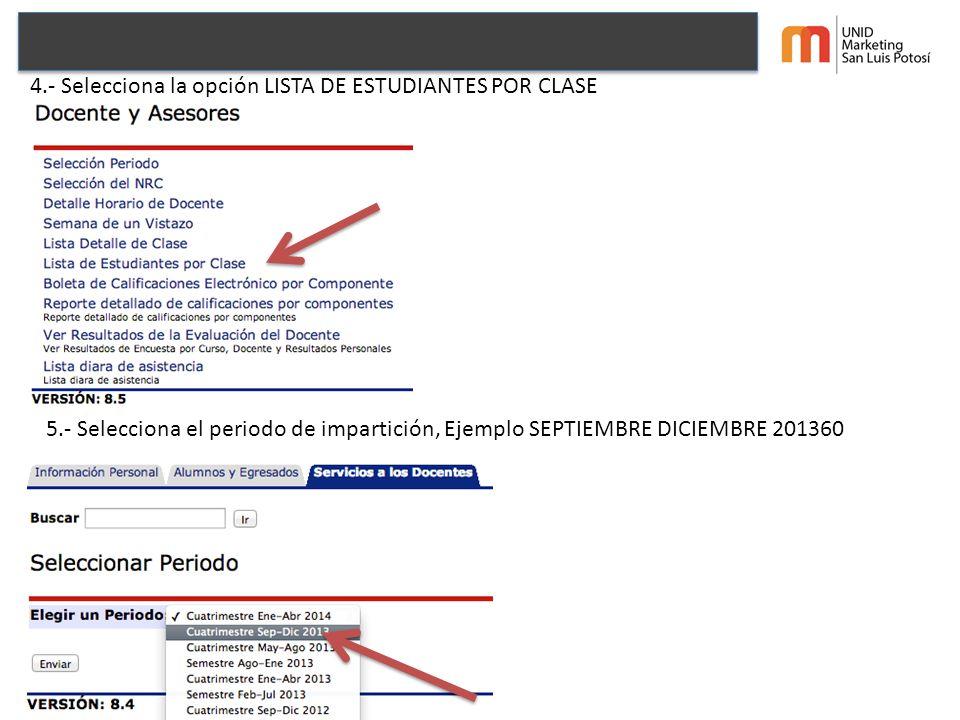 4.- Selecciona la opción LISTA DE ESTUDIANTES POR CLASE 5.- Selecciona el periodo de impartición, Ejemplo SEPTIEMBRE DICIEMBRE 201360