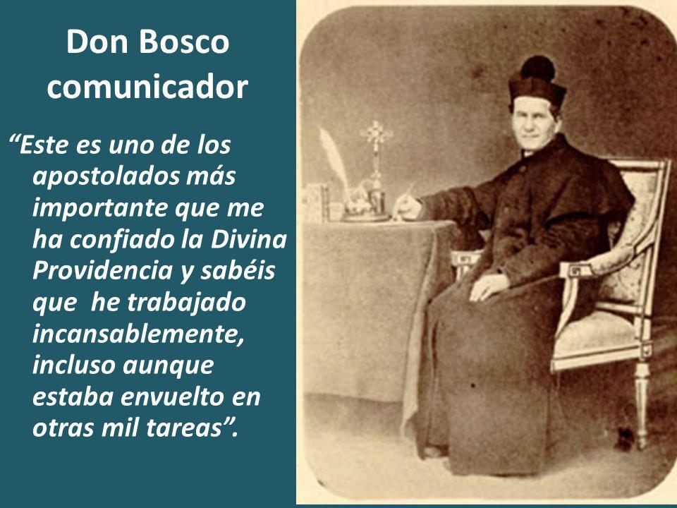 Don Bosco comunicador Este es uno de los apostolados más importante que me ha confiado la Divina Providencia y sabéis que he trabajado incansablemente, incluso aunque estaba envuelto en otras mil tareas .