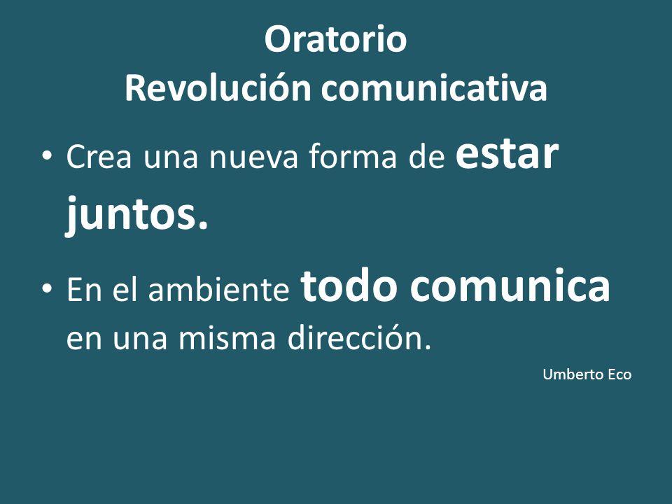 Oratorio Revolución comunicativa Crea una nueva forma de estar juntos.