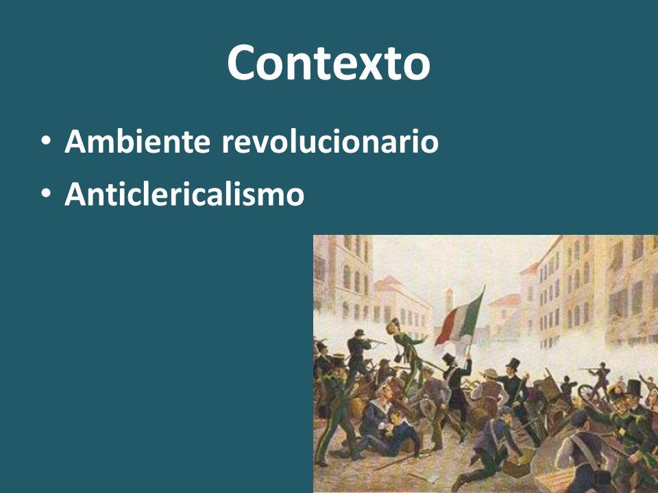 Contexto Ambiente revolucionario Anticlericalismo