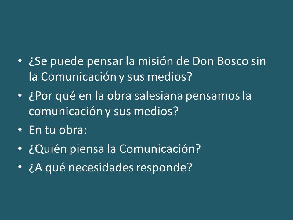 ¿Se puede pensar la misión de Don Bosco sin la Comunicación y sus medios.
