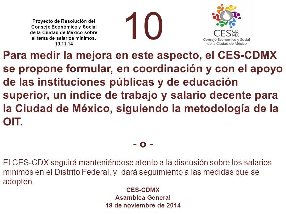10 Para medir la mejora en este aspecto, el CES-CDMX se propone formular, en coordinación y con el apoyo de las instituciones públicas y de educación superior, un índice de trabajo y salario decente para la Ciudad de México, siguiendo la metodología de la OIT.