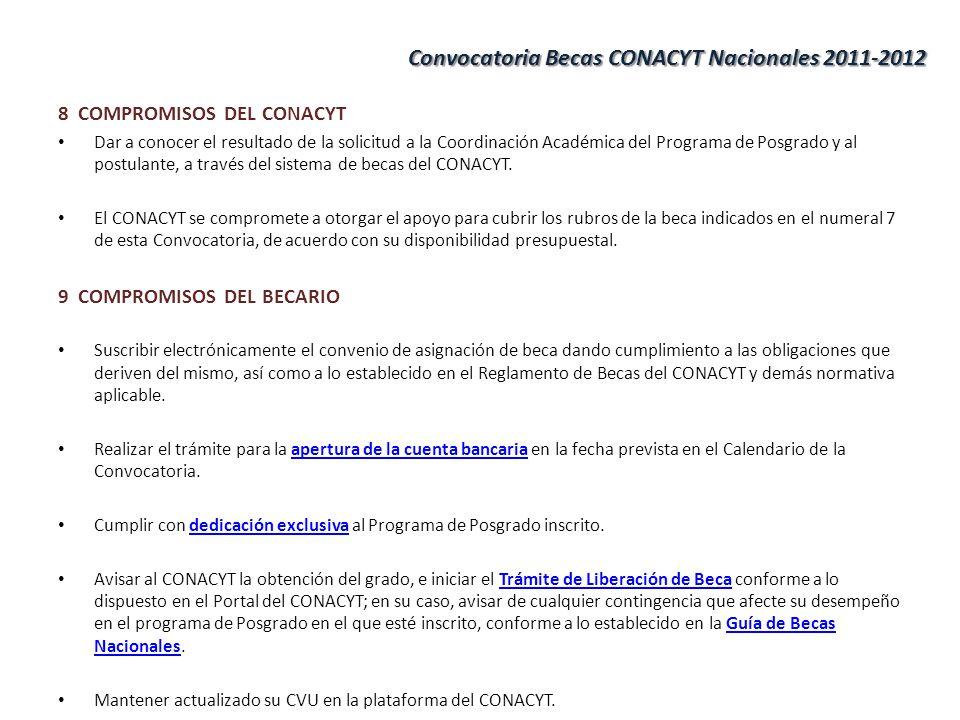 8 COMPROMISOS DEL CONACYT Dar a conocer el resultado de la solicitud a la Coordinación Académica del Programa de Posgrado y al postulante, a través del sistema de becas del CONACYT.