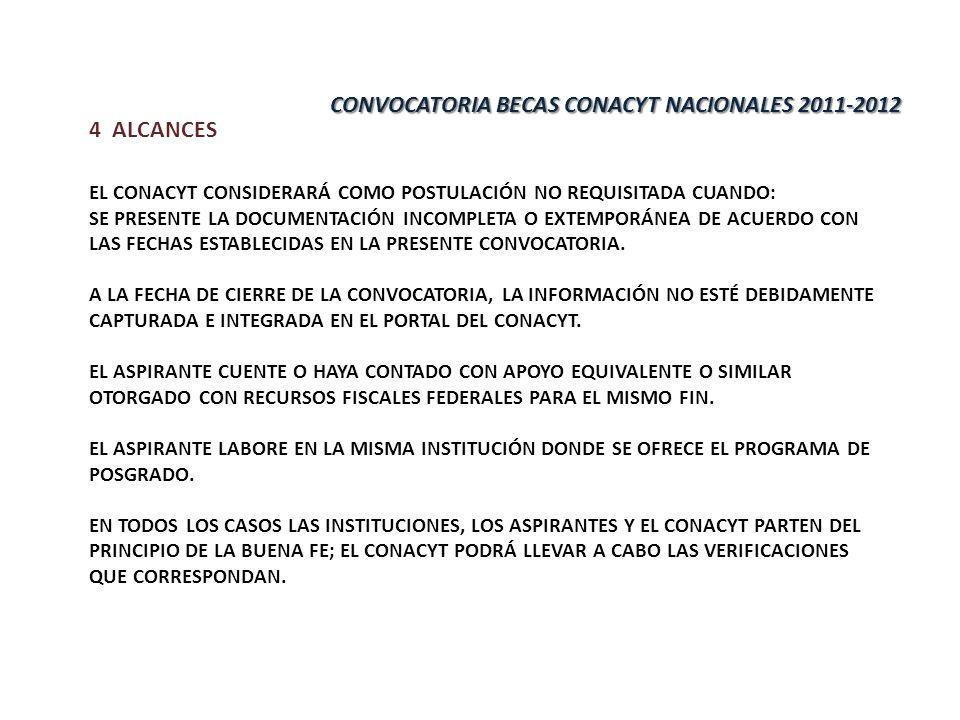 4 ALCANCES EL CONACYT CONSIDERARÁ COMO POSTULACIÓN NO REQUISITADA CUANDO: SE PRESENTE LA DOCUMENTACIÓN INCOMPLETA O EXTEMPORÁNEA DE ACUERDO CON LAS FECHAS ESTABLECIDAS EN LA PRESENTE CONVOCATORIA.