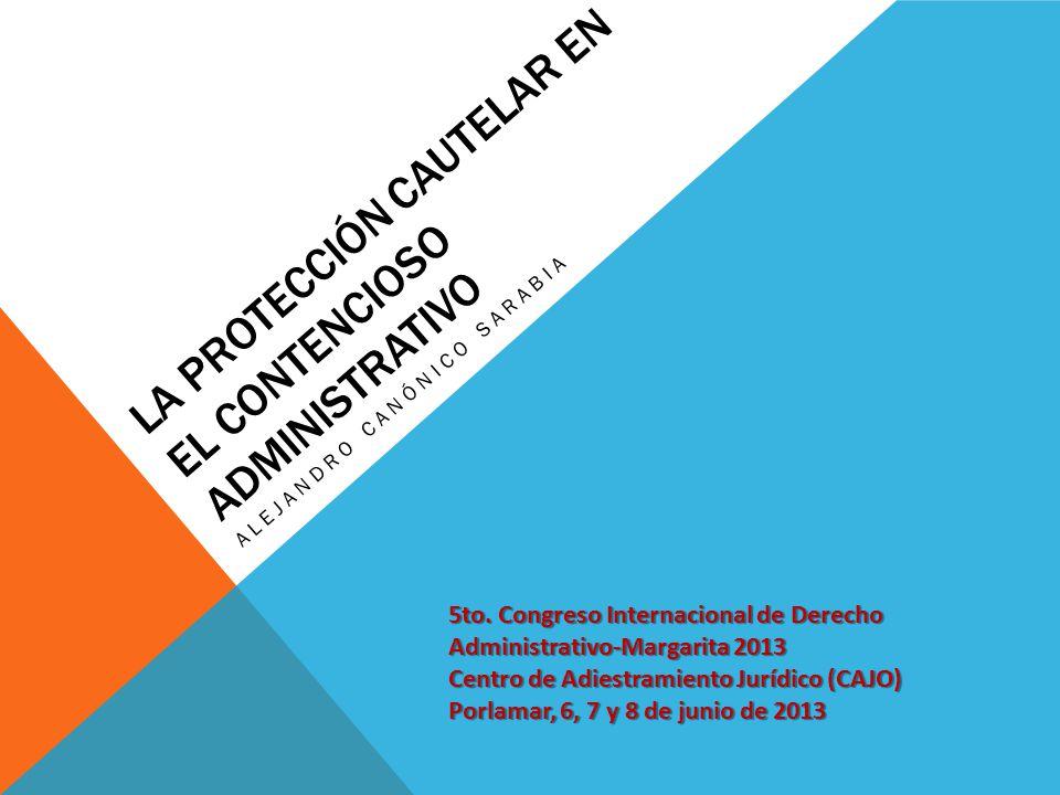 LA PROTECCIÓN CAUTELAR EN EL CONTENCIOSO ADMINISTRATIVO ALEJANDRO CANÓNICO SARABIA 5to.