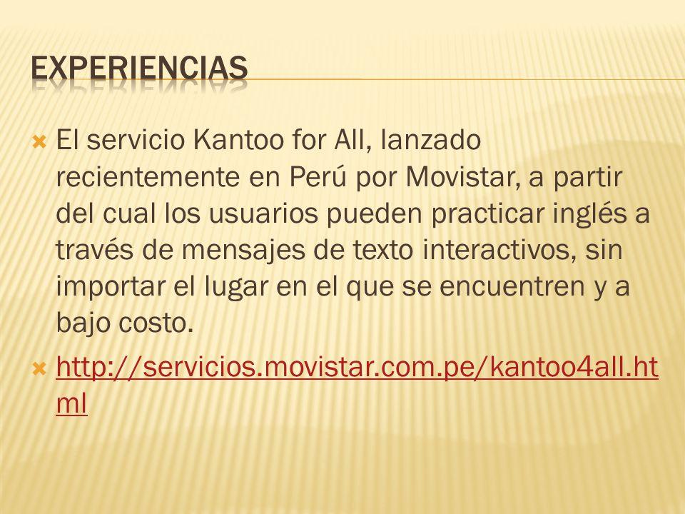  El servicio Kantoo for All, lanzado recientemente en Perú por Movistar, a partir del cual los usuarios pueden practicar inglés a través de mensajes de texto interactivos, sin importar el lugar en el que se encuentren y a bajo costo.