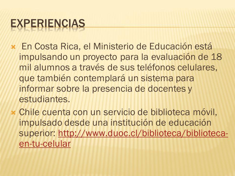  En Costa Rica, el Ministerio de Educación está impulsando un proyecto para la evaluación de 18 mil alumnos a través de sus teléfonos celulares, que también contemplará un sistema para informar sobre la presencia de docentes y estudiantes.