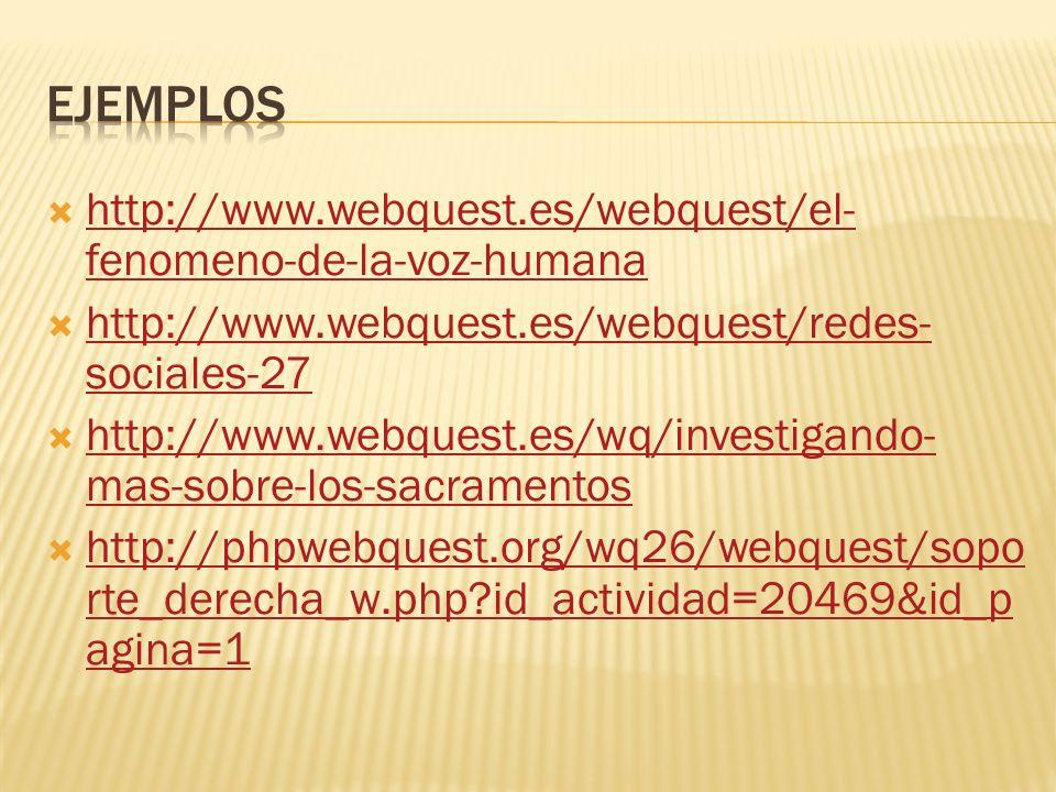  http://www.webquest.es/webquest/el- fenomeno-de-la-voz-humana http://www.webquest.es/webquest/el- fenomeno-de-la-voz-humana  http://www.webquest.es/webquest/redes- sociales-27 http://www.webquest.es/webquest/redes- sociales-27  http://www.webquest.es/wq/investigando- mas-sobre-los-sacramentos http://www.webquest.es/wq/investigando- mas-sobre-los-sacramentos  http://phpwebquest.org/wq26/webquest/sopo rte_derecha_w.php id_actividad=20469&id_p agina=1 http://phpwebquest.org/wq26/webquest/sopo rte_derecha_w.php id_actividad=20469&id_p agina=1