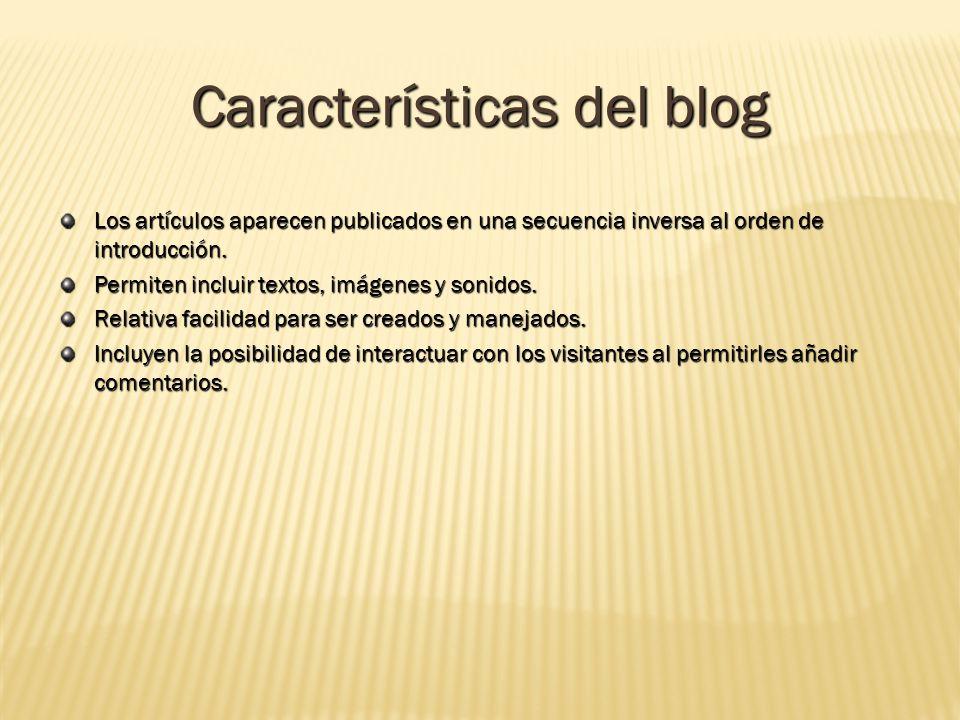 Características del blog Los artículos aparecen publicados en una secuencia inversa al orden de introducción.