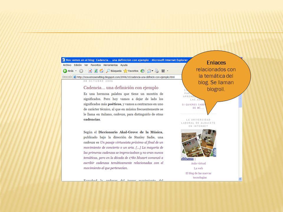 Enlaces relacionados con la temática del blog. Se llaman blogroll.