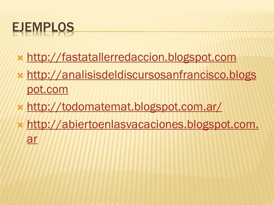  http://fastatallerredaccion.blogspot.com http://fastatallerredaccion.blogspot.com  http://analisisdeldiscursosanfrancisco.blogs pot.com http://analisisdeldiscursosanfrancisco.blogs pot.com  http://todomatemat.blogspot.com.ar/ http://todomatemat.blogspot.com.ar/  http://abiertoenlasvacaciones.blogspot.com.
