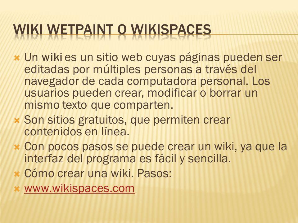  Un wiki es un sitio web cuyas páginas pueden ser editadas por múltiples personas a través del navegador de cada computadora personal.
